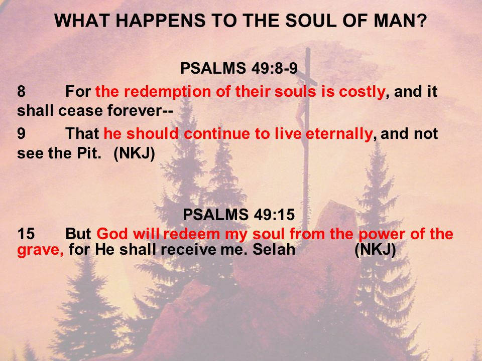 WHAT HAPPENS TO THE SOUL OF MAN.
