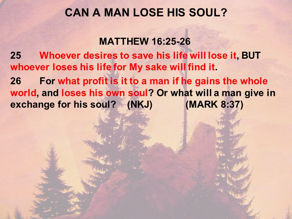 CAN A MAN LOSE HIS SOUL.