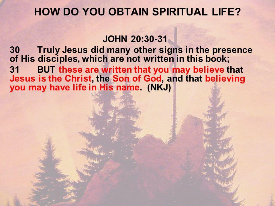 HOW DO YOU OBTAIN SPIRITUAL LIFE.
