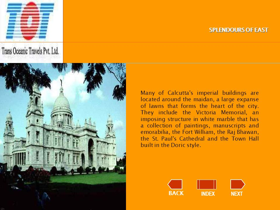 BACK INDEXNEXT SPLENDOURS OF EAST Many of Calcutta s imperial buildings are located around the maidan, a large expanse of lawns that forms the heart of the city.