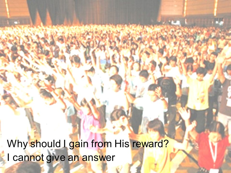 Why should I gain from His reward I cannot give an answer