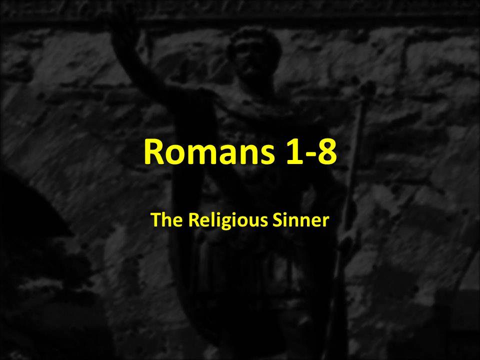 Romans 1-8 The Religious Sinner