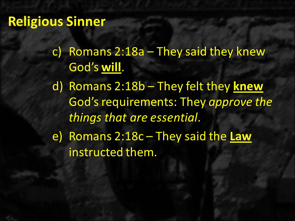 Religious Sinner c)Romans 2:18a – They said they knew God's will.