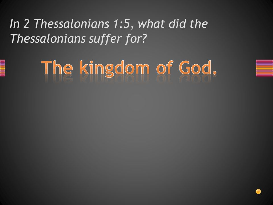 According to 2 Thessalonians 1:5, what were they counted worthy of