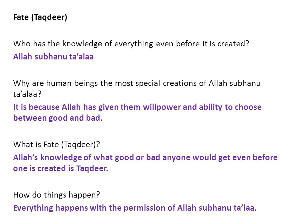 Fate (Taqdeer) Who has the knowledge of everything even before it is created.