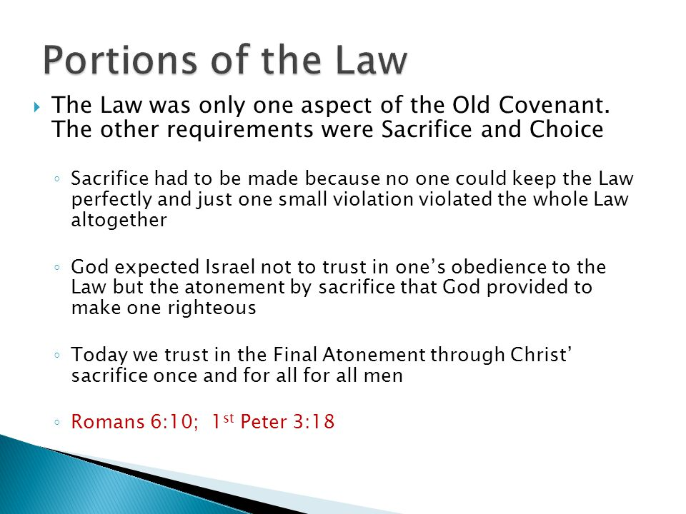  The Law was only one aspect of the Old Covenant. The other requirements were Sacrifice and Choice ◦ Sacrifice had to be made because no one could ke