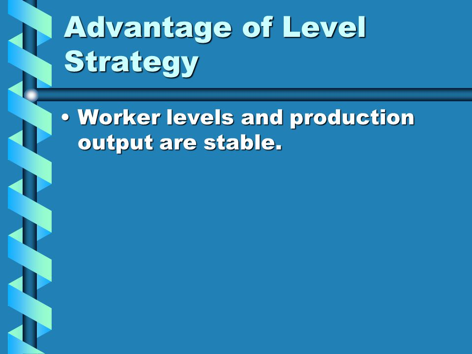 Advantage of Level Strategy Worker levels and production output are stable.Worker levels and production output are stable.