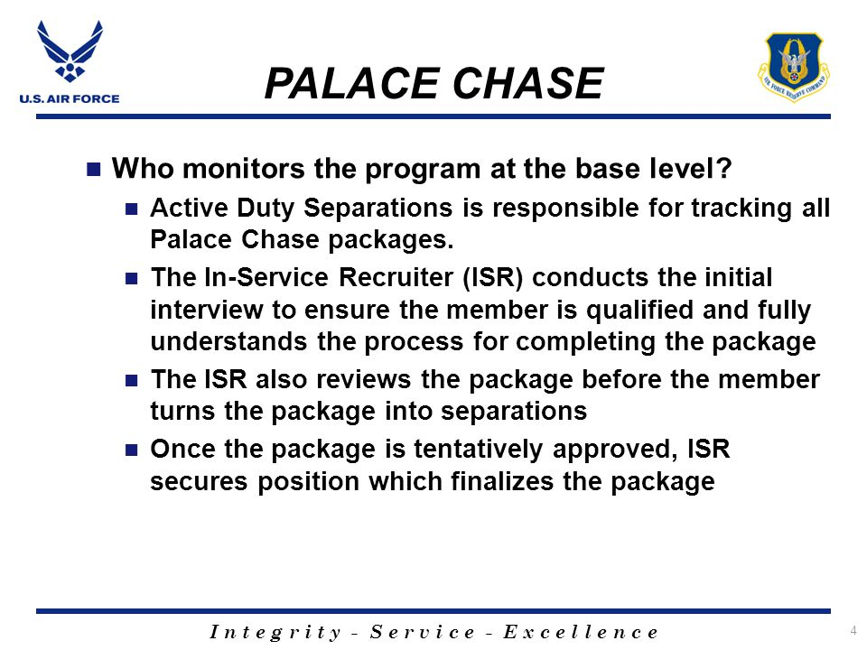 I n t e g r i t y - S e r v i c e - E x c e l l e n c e 4 PALACE CHASE Who monitors the program at the base level.