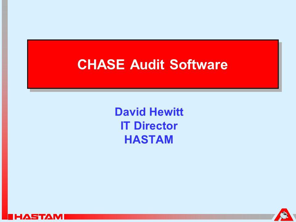 CHASE Audit Software David Hewitt IT Director HASTAM