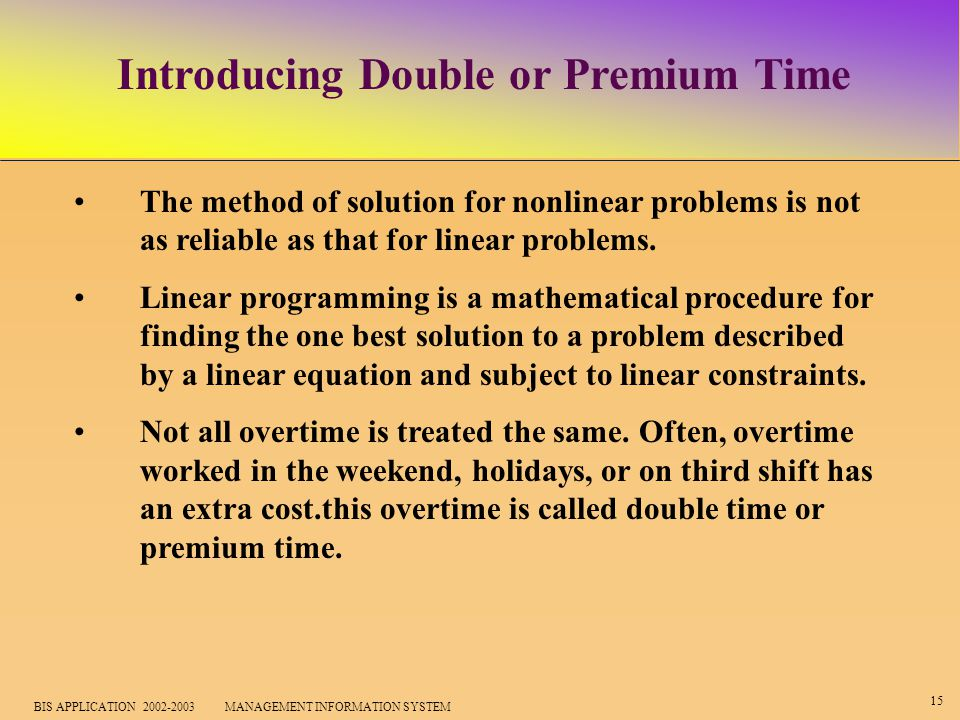 15 BIS APPLICATION 2002-2003 MANAGEMENT INFORMATION SYSTEM Introducing Double or Premium Time The method of solution for nonlinear problems is not as reliable as that for linear problems.