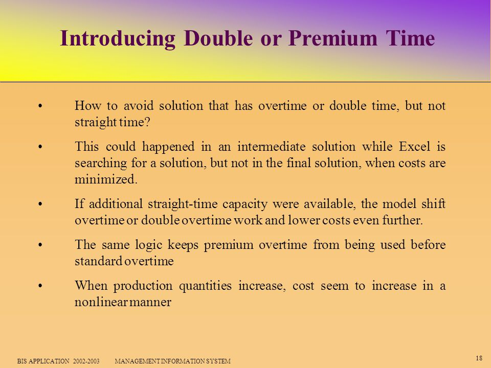 18 BIS APPLICATION 2002-2003 MANAGEMENT INFORMATION SYSTEM Introducing Double or Premium Time How to avoid solution that has overtime or double time, but not straight time.