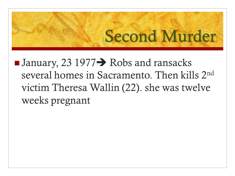 Second Murder January, 23 1977  Robs and ransacks several homes in Sacramento.