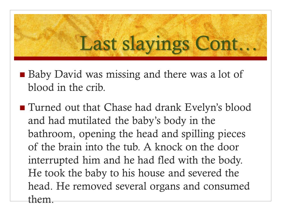Last slayings Cont… Baby David was missing and there was a lot of blood in the crib.