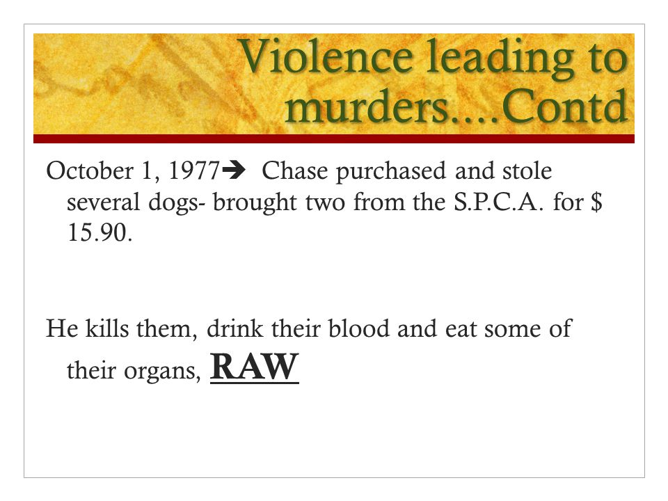 Violence leading to murders....Contd October 1, 1977  Chase purchased and stole several dogs- brought two from the S.P.C.A.