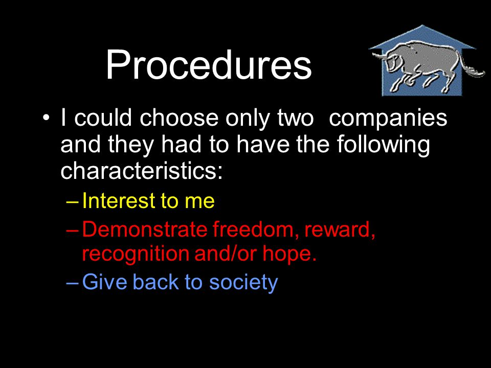 I could choose only two companies and they had to have the following characteristics: –Interest to me –Demonstrate freedom, reward, recognition and/or