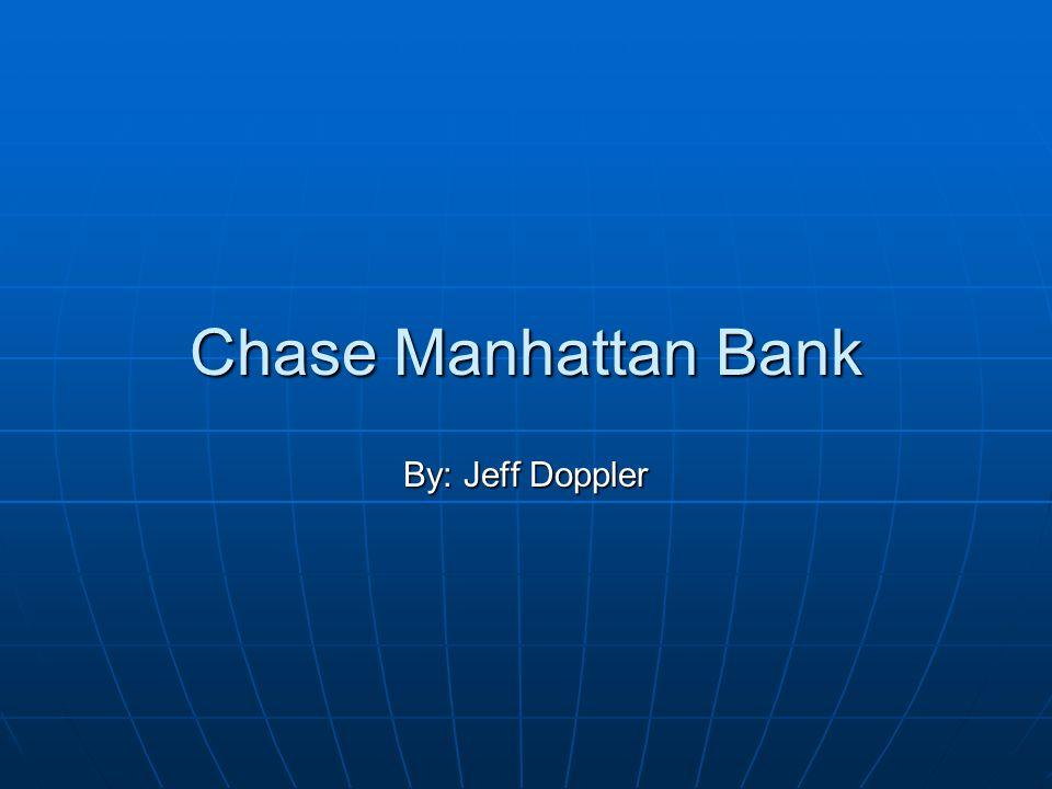 Chase Manhattan Bank By: Jeff Doppler