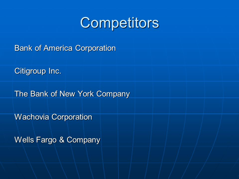 Competitors Bank of America Corporation Citigroup Inc. The Bank of New York Company Wachovia Corporation Wells Fargo & Company