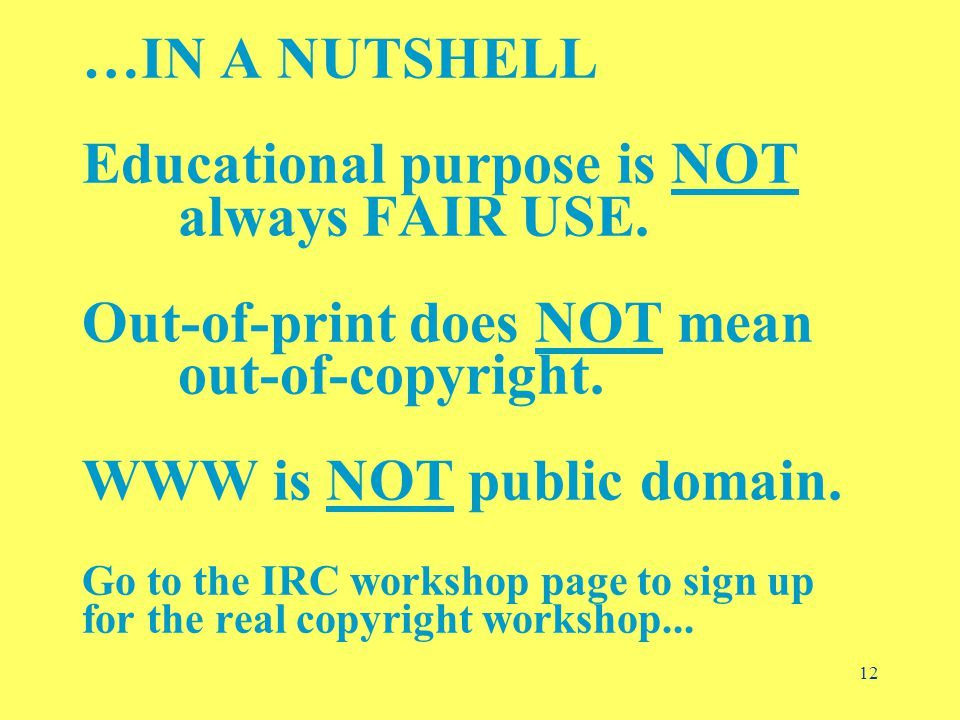 12 …IN A NUTSHELL Educational purpose is NOT always FAIR USE.