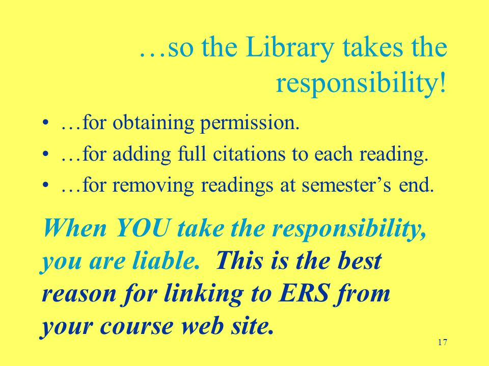 17 …so the Library takes the responsibility. …for obtaining permission.