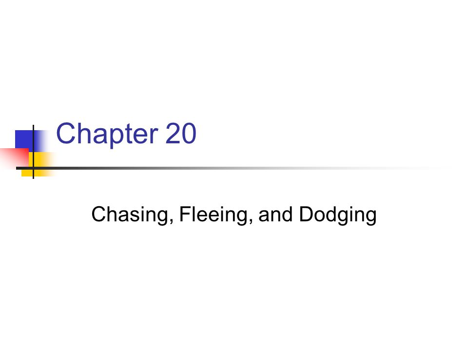 Chapter 20 Chasing, Fleeing, and Dodging