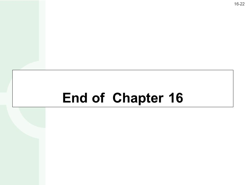 End of Chapter 16 16-22