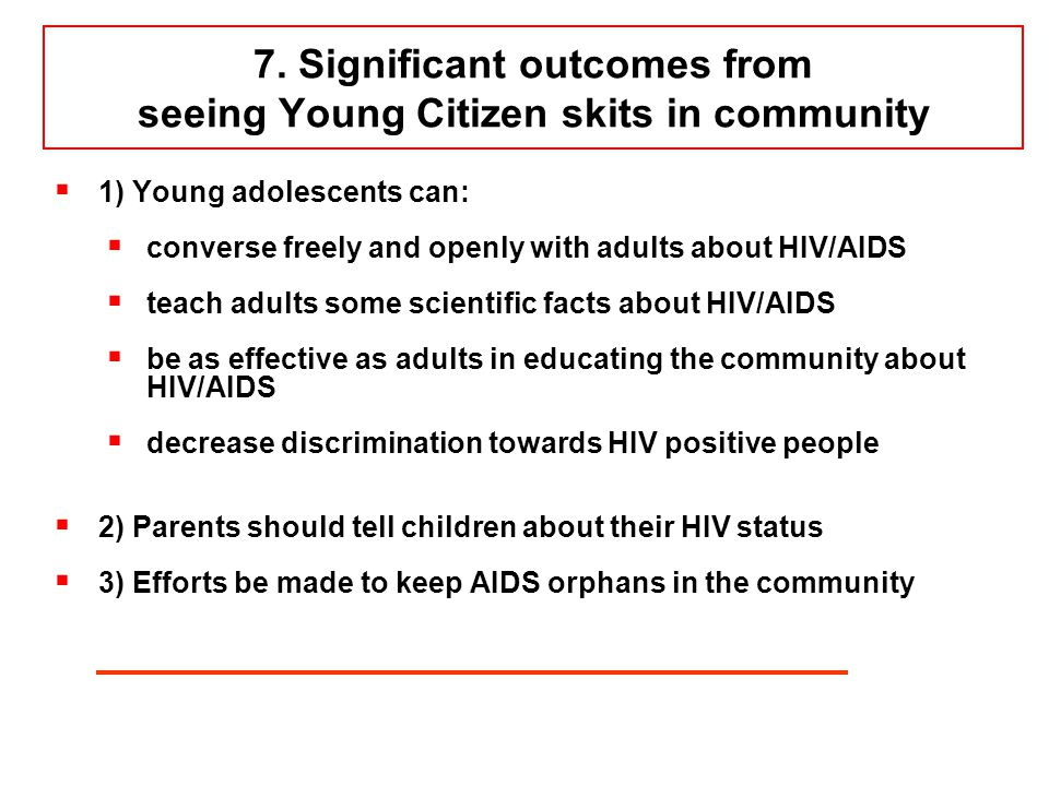 7. Significant outcomes from seeing Young Citizen skits in community  1) Young adolescents can:  converse freely and openly with adults about HIV/AI