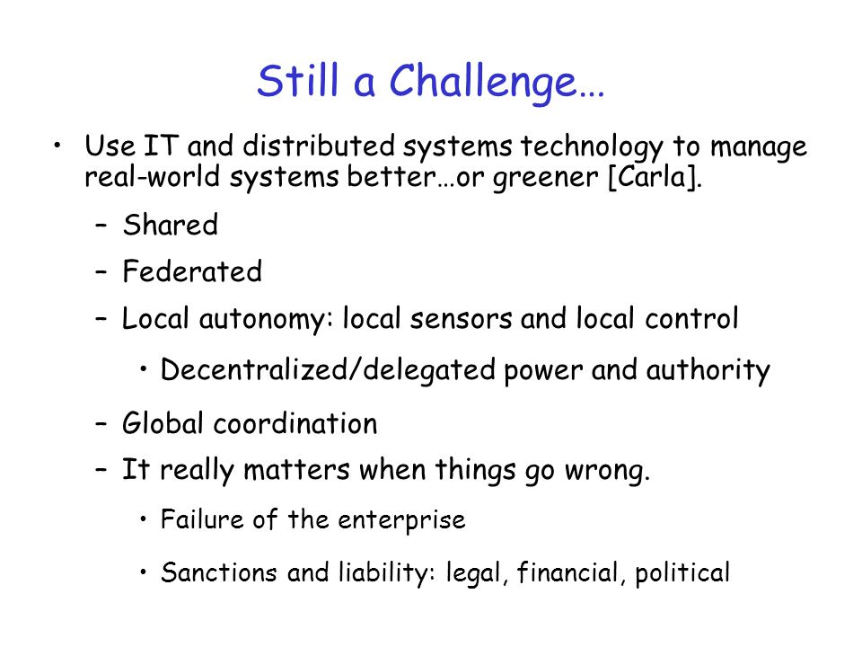 Still a Challenge… Use IT and distributed systems technology to manage real-world systems better…or greener [Carla].