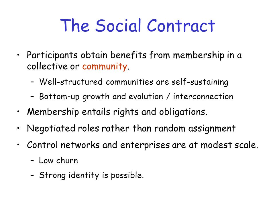 The Social Contract Participants obtain benefits from membership in a collective or community.