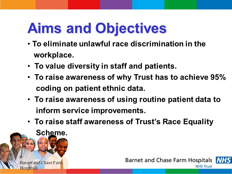 Barnet and Chase Farm Hospitals At the end of the session you will: have an awareness of race equality legislative requirements.