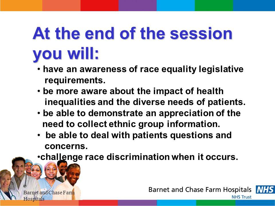 Barnet and Chase Farm Hospitals  Multi- ethnic  Multi-faith  Multi-cultural  Provide high quality care