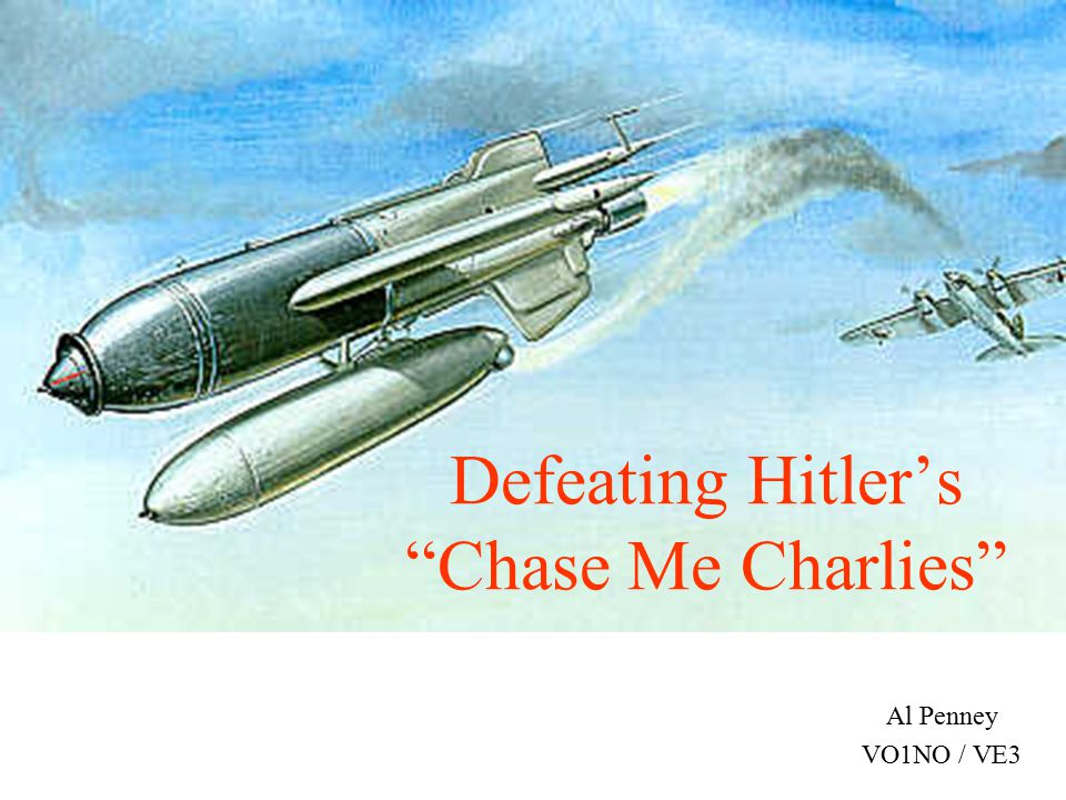 Defeating Hitler's Chase Me Charlies Al Penney VO1NO / VE3