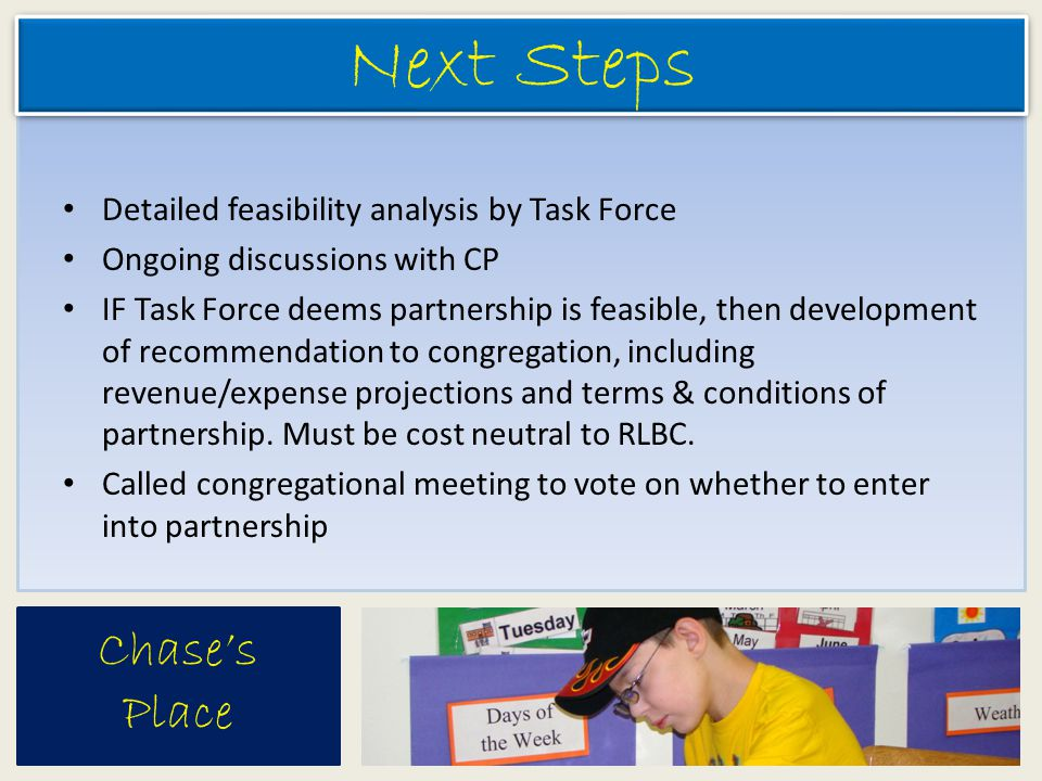 Chase's Place Next Steps Detailed feasibility analysis by Task Force Ongoing discussions with CP IF Task Force deems partnership is feasible, then dev