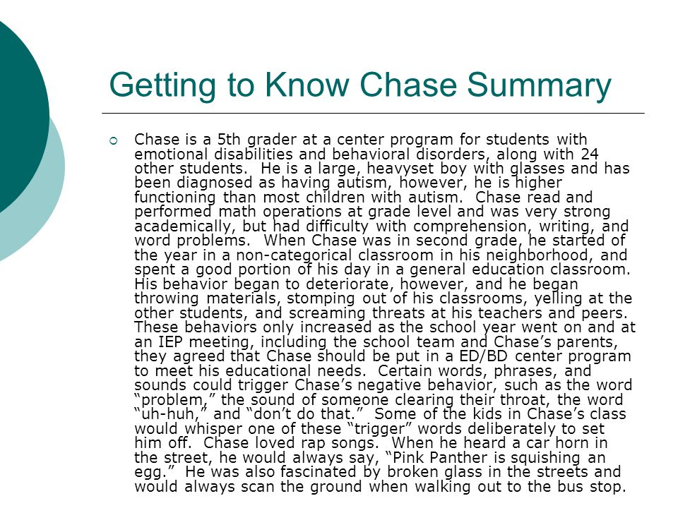Getting to Know Chase Summary  Chase is a 5th grader at a center program for students with emotional disabilities and behavioral disorders, along with 24 other students.