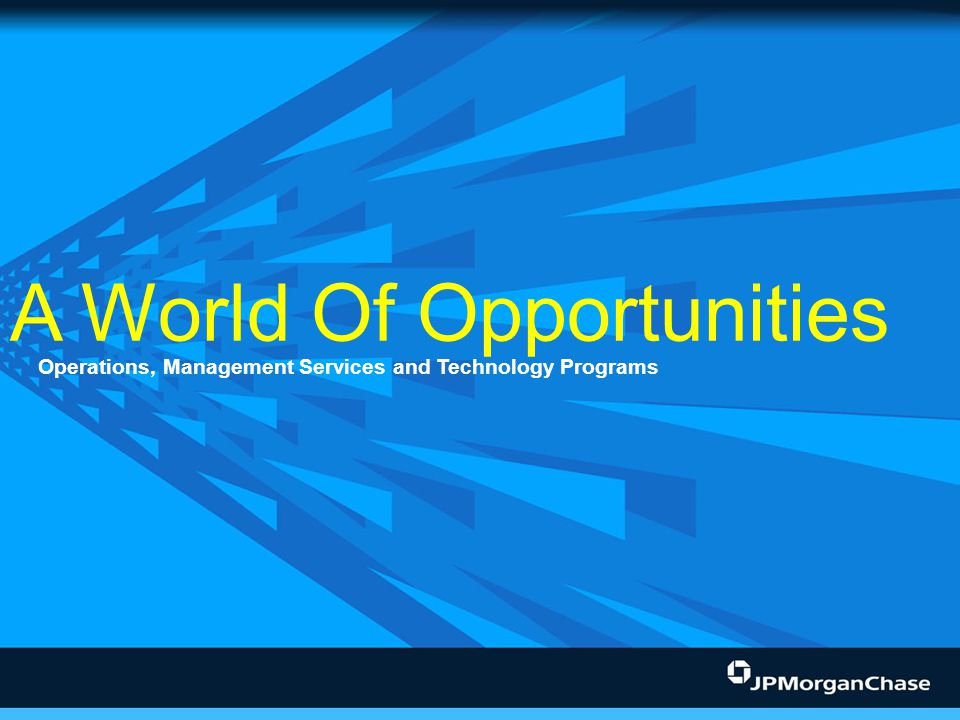 A World Of Opportunities Operations, Management Services and Technology Programs