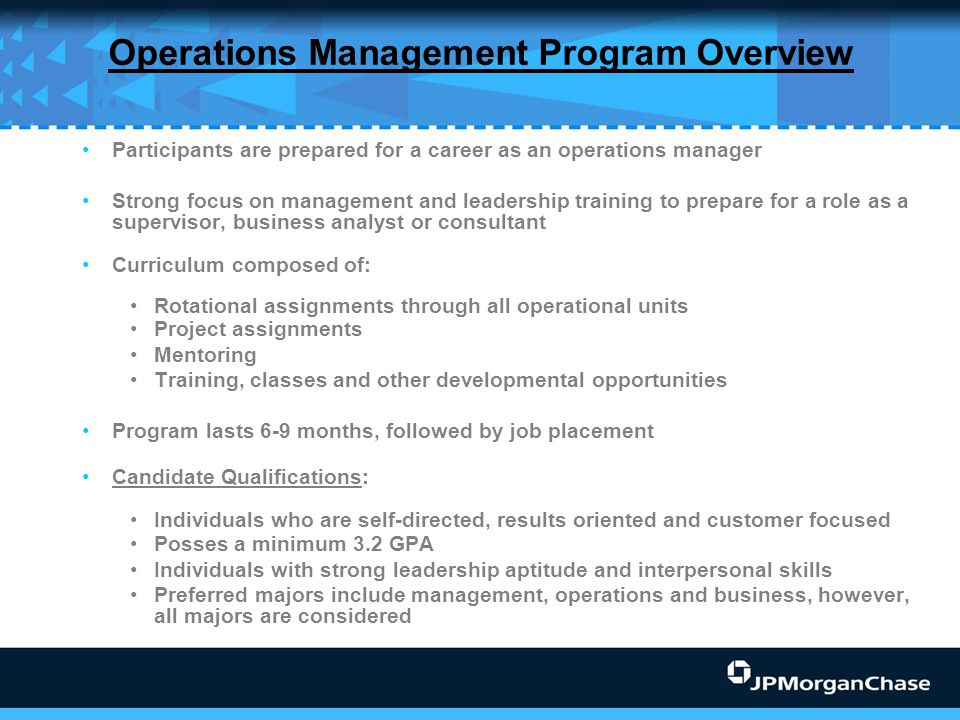 Operations Management Program Overview Participants are prepared for a career as an operations manager Strong focus on management and leadership train