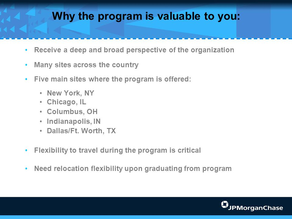 Why the program is valuable to you: Receive a deep and broad perspective of the organization Many sites across the country Five main sites where the p