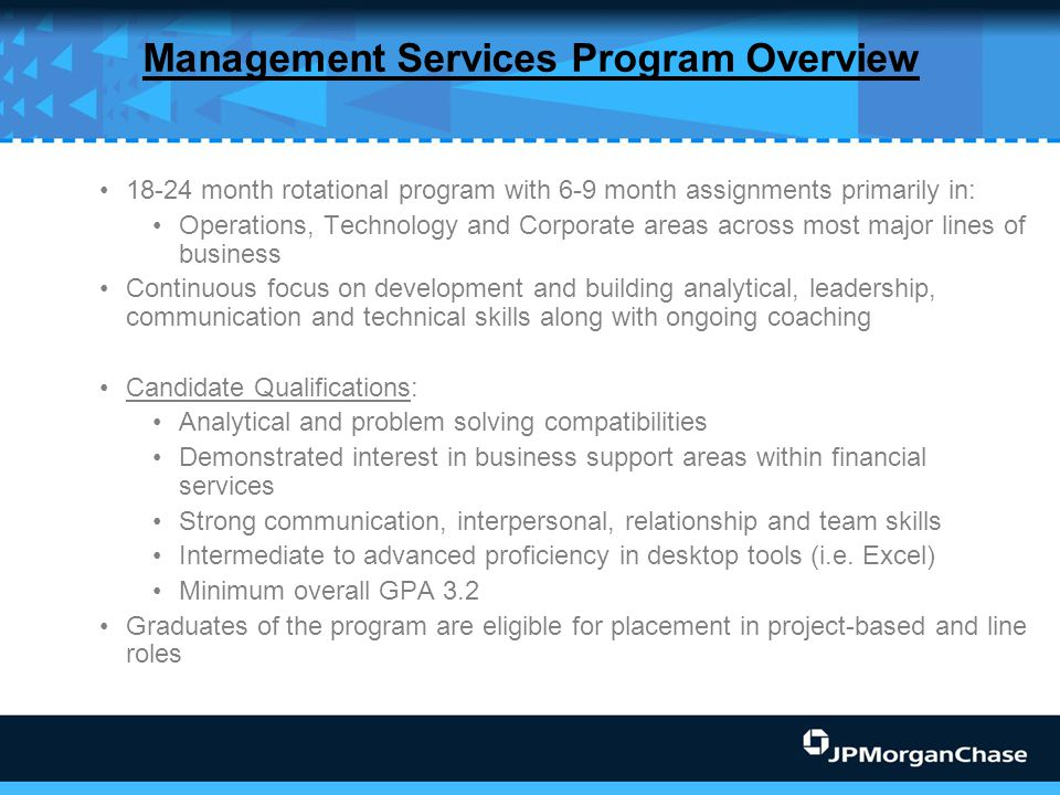 Management Services Program Overview 18-24 month rotational program with 6-9 month assignments primarily in: Operations, Technology and Corporate area