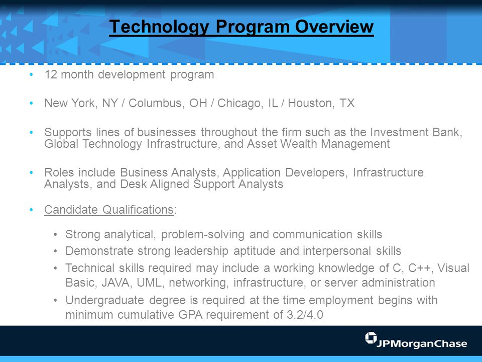 Technology Program Overview 12 month development program New York, NY / Columbus, OH / Chicago, IL / Houston, TX Supports lines of businesses througho