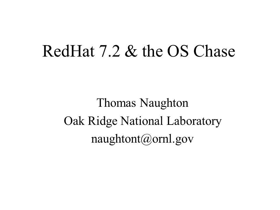 RedHat 7.2 & the OS Chase Thomas Naughton Oak Ridge National Laboratory naughtont@ornl.gov