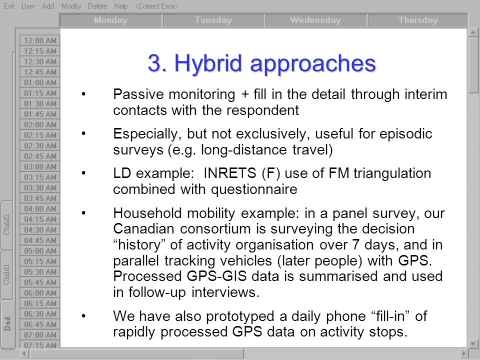 3. Hybrid approaches Passive monitoring + fill in the detail through interim contacts with the respondent Especially, but not exclusively, useful for