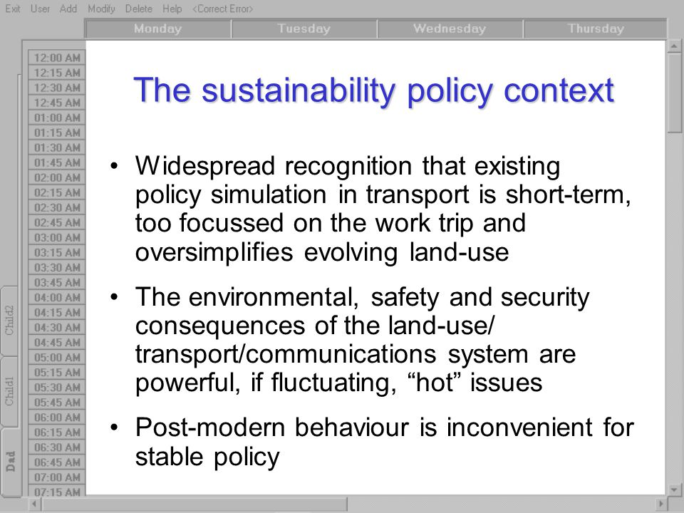 The sustainability policy context Widespread recognition that existing policy simulation in transport is short-term, too focussed on the work trip and