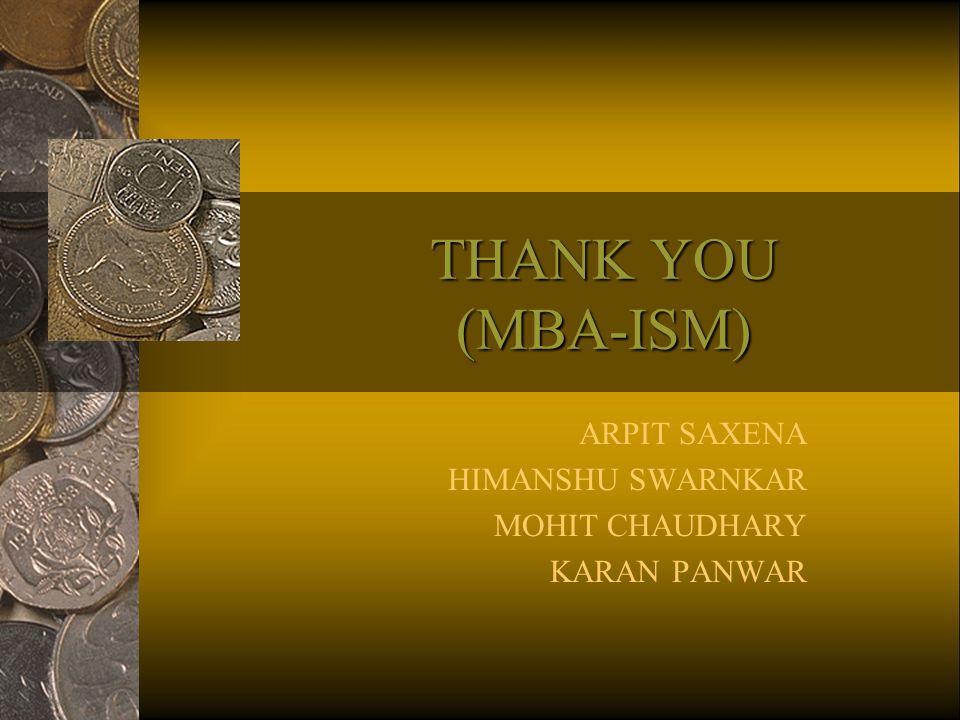 THANK YOU (MBA-ISM) ARPIT SAXENA HIMANSHU SWARNKAR MOHIT CHAUDHARY KARAN PANWAR