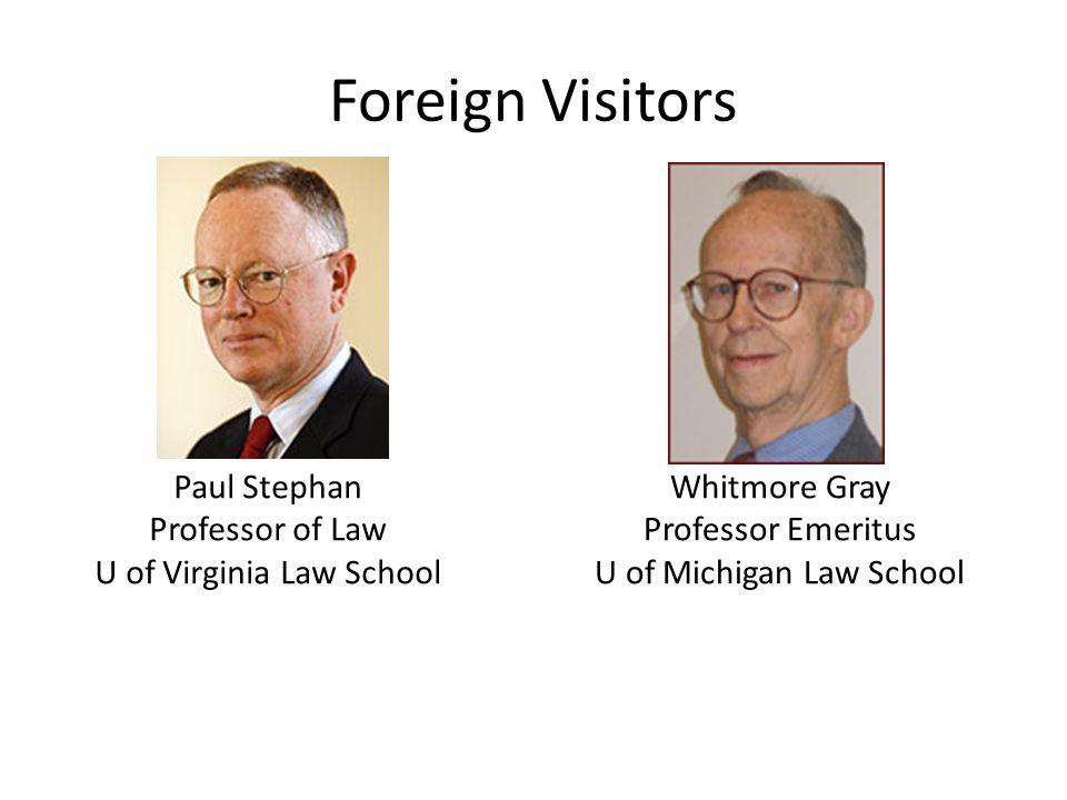Foreign Visitors Paul Stephan Professor of Law U of Virginia Law School Whitmore Gray Professor Emeritus U of Michigan Law School