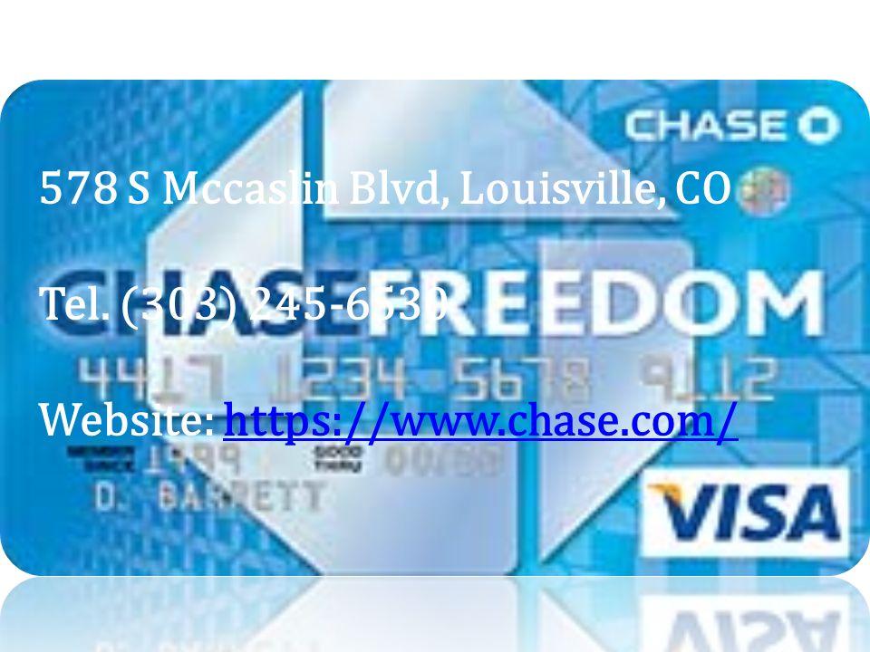 578 S Mccaslin Blvd, Louisville, CO Tel. (303) 245-6530 Website: https://www.chase.com/