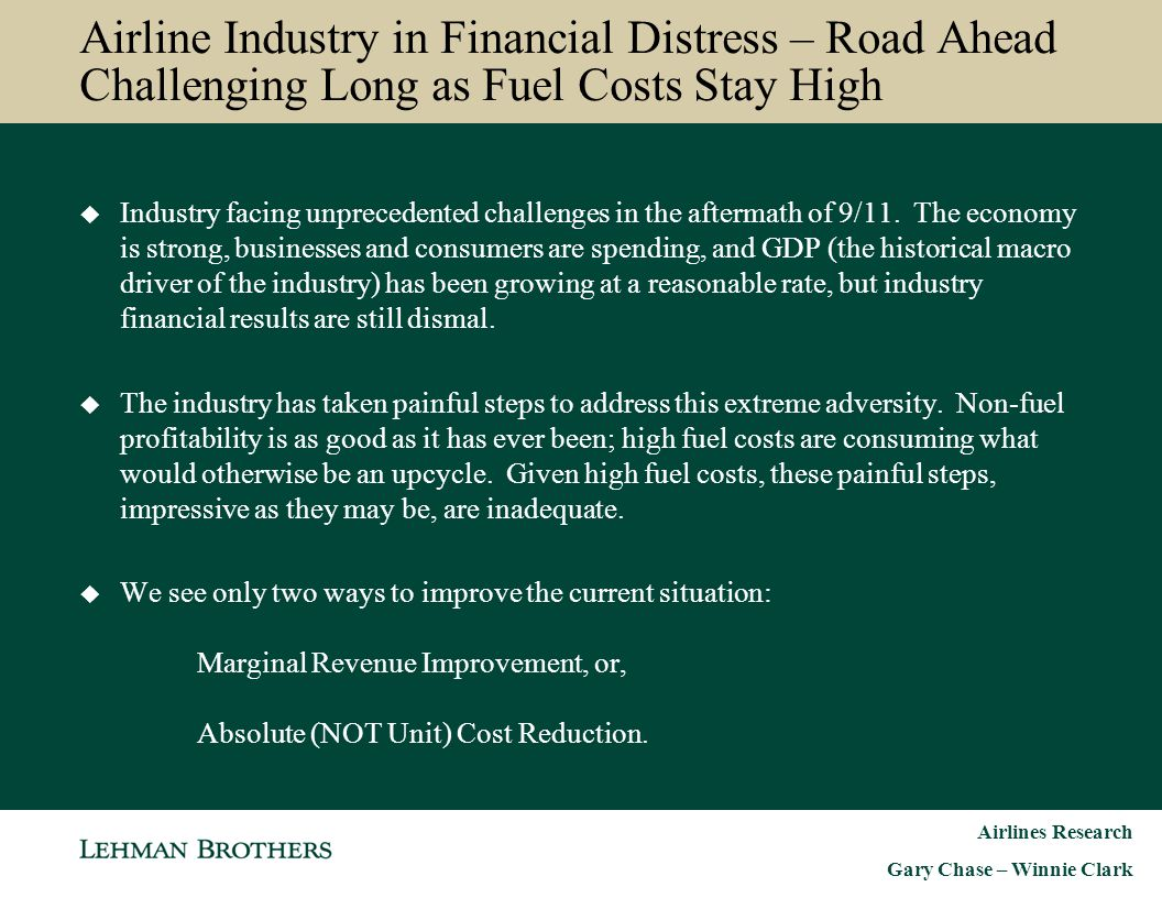 Airlines Research Gary Chase – Winnie Clark Airline Industry in Financial Distress – Road Ahead Challenging Long as Fuel Costs Stay High  Industry fa