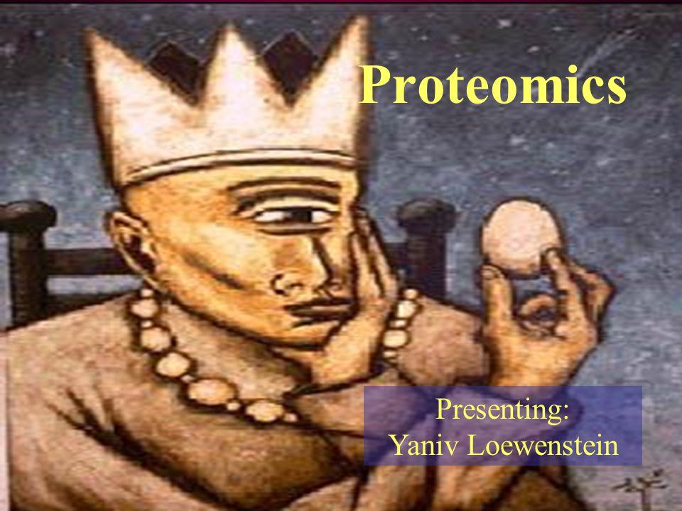 Proteomics Presenting: Yaniv Loewenstein