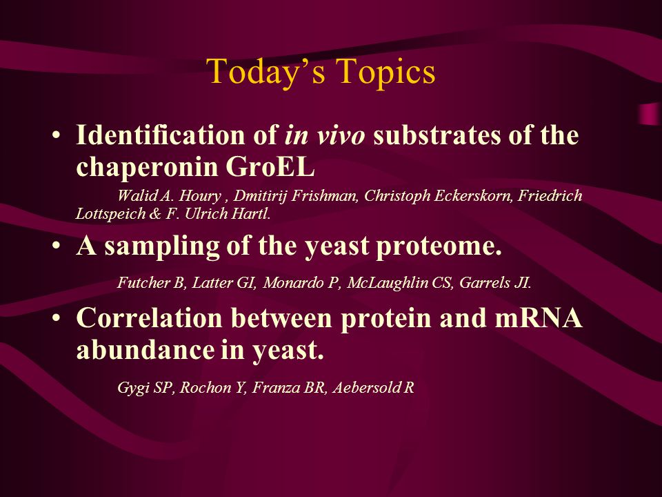 Today's Topics Identification of in vivo substrates of the chaperonin GroEL Walid A.