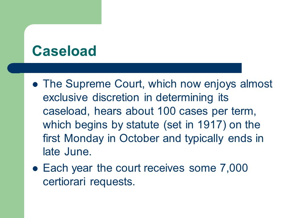 Caseload The Supreme Court, which now enjoys almost exclusive discretion in determining its caseload, hears about 100 cases per term, which begins by
