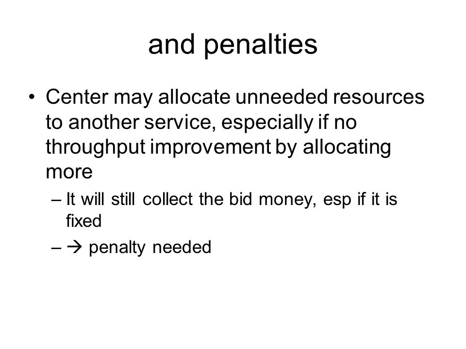 and penalties Center may allocate unneeded resources to another service, especially if no throughput improvement by allocating more –It will still col