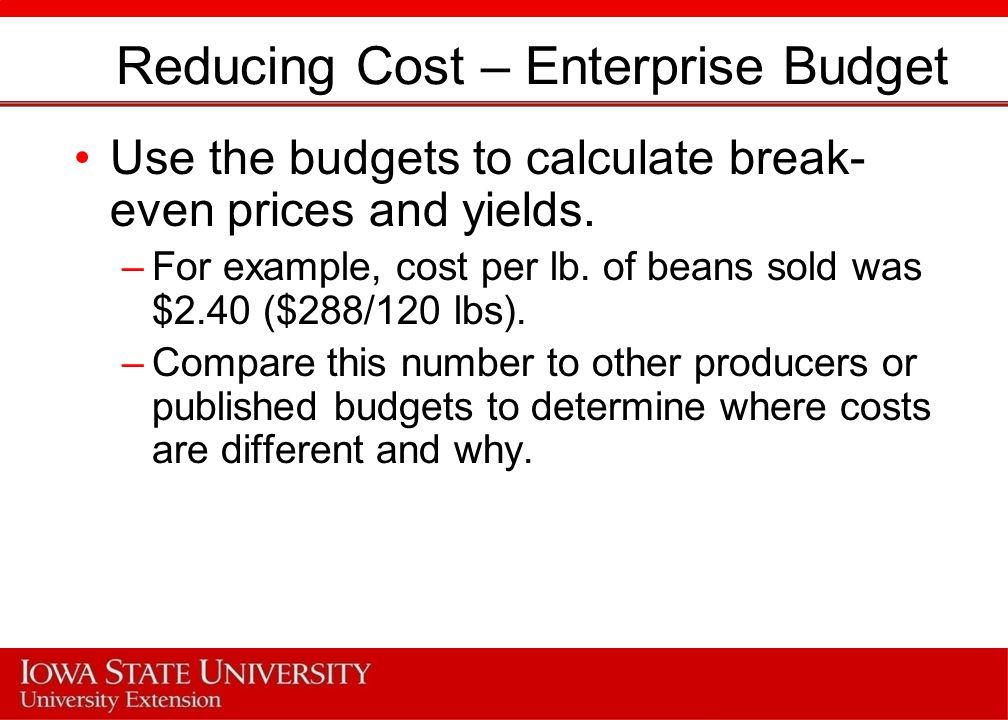 Reducing Cost – Enterprise Budget Use the budgets to calculate break- even prices and yields.